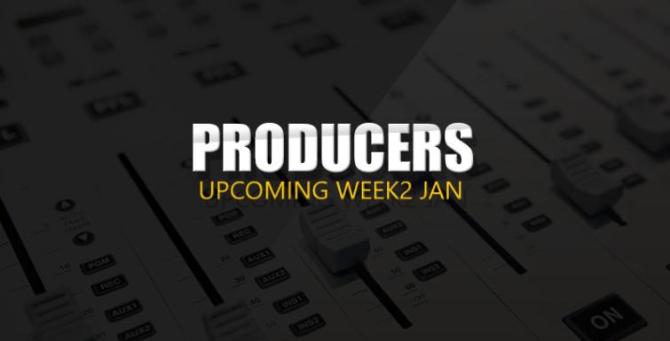Upcoming Producers: Week 2 January